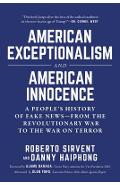 American Exceptionalism and American Innocence: A People's History of Fake News--From the Revolutionary War to the War on Terror - Roberto Sirvent
