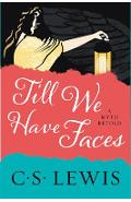 Till We Have Faces: A Myth Retold - C. S. Lewis