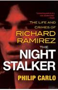 The Night Stalker: The Life and Crimes of Richard Ramirez - Philip Carlo