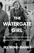 The Watergate Girl: My Fight for Truth and Justice Against a Criminal President - Jill Wine-banks