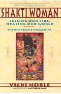 Shakti Woman: Feeling Our Fire, Healing Our World - Vicki Noble