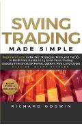 Swing Trading Made Simple: Beginners Guide to the Best Strategies, Tools and Tactics to Profit from Outstanding Short-Term Trading Opportunities - Richard Godwin