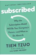 Subscribed: Why the Subscription Model Will Be Your Company's Future - And What to Do about It - Tien Tzuo