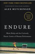 Endure: Mind, Body, and the Curiously Elastic Limits of Human Performance - Alex Hutchinson