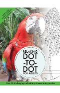 Relaxing Dot-To-Dot for Adults: Over 30 Challenging and Calming Stress-Relieving Puzzles - Clarity Media