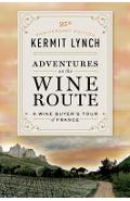 Adventures on the Wine Route: A Wine Buyer's Tour of France (25th Anniversary Edition) - Kermit Lynch