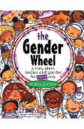 The Gender Wheel - School Edition: a story about bodies and gender for every body - Maya Christina Gonzalez