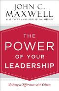 The Power of Your Leadership: Making a Difference with Others - John C. Maxwell