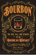 Bourbon: The Rise, Fall, and Rebirth of an American Whiskey - Fred Minnick