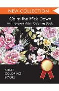 Calm the F*ck Down: An Irreverent Adult Coloring Book - Adult Coloring Books
