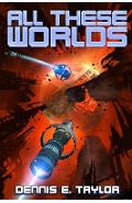 All These Worlds - Dennis E. Taylor