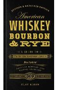 American Whiskey, Bourbon & Rye: A Guide to the Nation's Favorite Spirit - Clay Risen