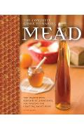 The Complete Guide to Making Mead: The Ingredients, Equipment, Processes, and Recipes for Crafting Honey Wine - Steve Piatz