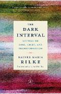The Dark Interval: Letters on Loss, Grief, and Transformation - Rainer Maria Rilke