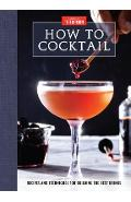 How to Cocktail: Recipes and Techniques for Building the Best Drinks - America's Test Kitchen