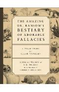 The Amazing Dr. Ransom's Bestiary of Adorable Fallacies - Douglas J. Wilson