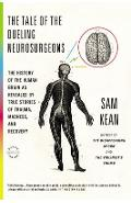 The Tale of the Dueling Neurosurgeons: The History of the Human Brain as Revealed by True Stories of Trauma, Madness, and Recovery - Sam Kean