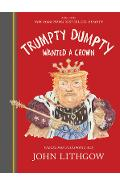 Trumpty Dumpty Wanted a Crown: Verses for a Despotic Age - John Lithgow