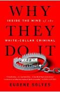 Why They Do It: Inside the Mind of the White-Collar Criminal - Eugene Soltes