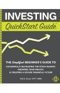 Investing QuickStart Guide: The Simplified Beginner's Guide to Successfully Navigating the Stock Market, Growing Your Wealth & Creating a Secure F - Ted D. Snow Cfp(r) Mba
