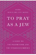 To Pray as a Jew: A Guide to the Prayer Book and the Synagogue Service - Hayim H. Donin