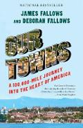 Our Towns: A 100,000-Mile Journey Into the Heart of America - James Fallows