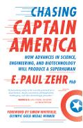 Chasing Captain America: How Advances in Science, Engineering, and Biotechnology Will Produce a Superhuman - Paul Zehr