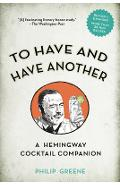 To Have and Have Another Revised Edition: A Hemingway Cocktail Companion - Philip Greene
