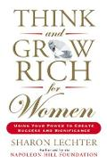 Think and Grow Rich for Women: Using Your Power to Create Success and Significance - Sharon Lechter