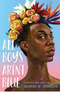 All Boys Aren't Blue: A Memoir-Manifesto - George M. Johnson