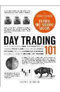 Day Trading 101: From Understanding Risk Management and Creating Trade Plans to Recognizing Market Patterns and Using Automated Softwar - David Borman