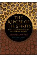 The Repose of the Spirits: A Sufi Commentary on the Divine Names - Ahmad Sam'ani
