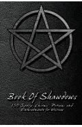 Book Of Shadows - 150 Spells, Charms, Potions and Enchantments for Wiccans: Witches Spell Book - Perfect for both practicing Witches or beginners. - Shadow Books