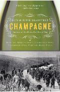 Champagne: How the World's Most Glamorous Wine Triumphed Over War and Hard Times - Don Kladstrup