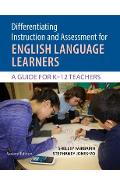 Differentiating Instruction and Assessment for English Language Learners: A Guide for K?12 Teachers, Second Edition with Poster - Shelley Fairbairn