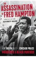 The Assassination of Fred Hampton: How the FBI and the Chicago Police Murdered a Black Panther - Jeffrey Haas