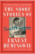The Short Stories of Ernest Hemingway: The Hemingway Library Collector's Edition - Ernest Hemingway