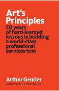 Art's Principles: 50 years of hard-learned lessons in building a world-class professional services firm - Michael Lindenmayer