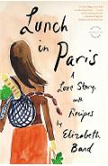 Lunch in Paris: A Love Story, with Recipes - Elizabeth Bard