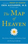 The Map of Heaven: How Science, Religion, and Ordinary People Are Proving the Afterlife - Eben Alexander