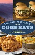 Tar Heel Traveler's Good Eats: 101 Down-Home North Carolina Classics - Scott Mason