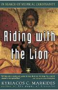 Riding with the Lion: In Search of Mystical Christianity - Kyriacos C. Markides