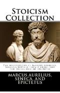 Stoicism Collection: The Meditations of Marcus Aurelius, Seneca's Letters from a Stoic, and The Discourses of Epictetus - Seneca
