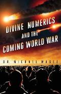 Divine Numerics and the Coming World War - Michael D. Magee
