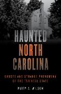 Haunted North Carolina: Ghosts and Strange Phenomena of the Tar Heel State - Patty A. Wilson