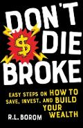 Don't Die Broke: Easy Steps on How to Save, Invest and Build Your Wealth - R. L. Borom