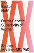 The Better Half: On the Genetic Superiority of Women - Sharon Moalem