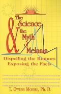 The Science and the Myth of Melanin: Exposing the Truths - T. Owens Moore