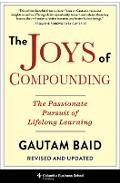 The Joys of Compounding: The Passionate Pursuit of Lifelong Learning, Revised and Updated - Gautam Baid