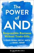 The Power of and: Responsible Business Without Trade-Offs - R. Edward Freeman